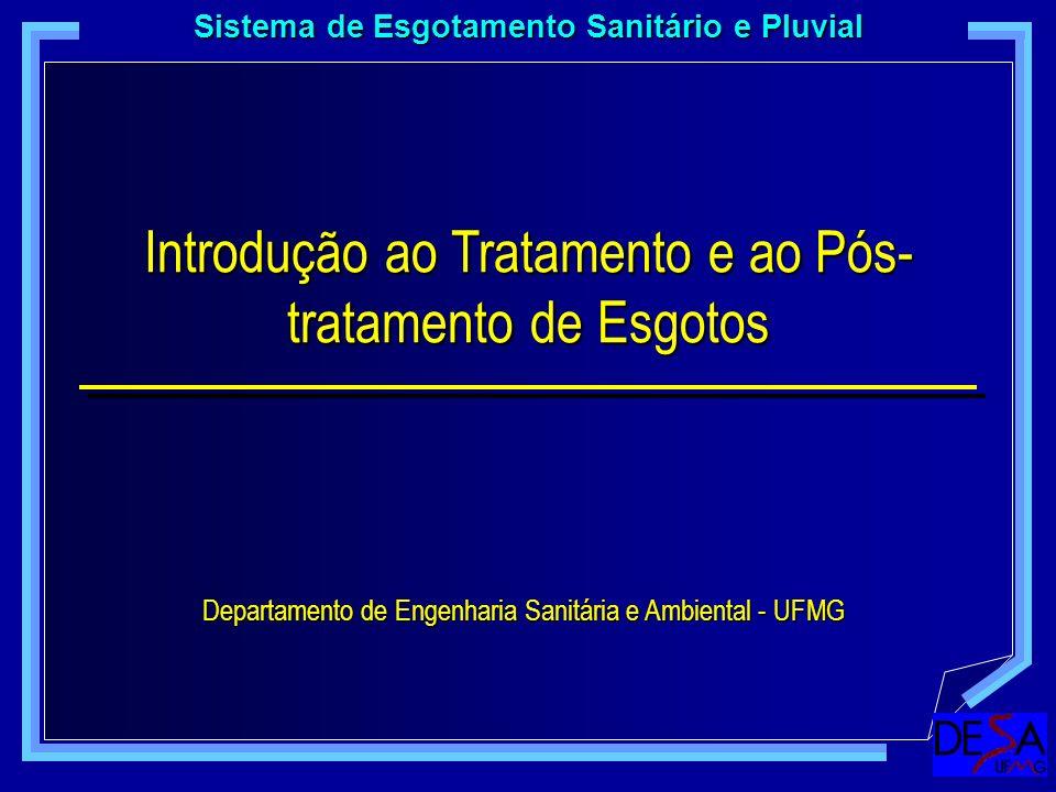 Introdução ao Tratamento e ao Pós- tratamento de Esgotos Sistema de Esgotamento Sanitário e Pluvial Departamento de Engenharia Sanitária e Ambiental -