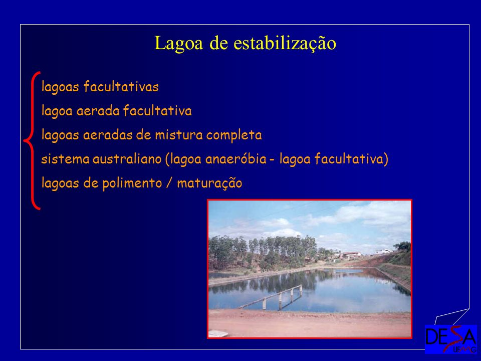 Lagoa de estabilização lagoas facultativas lagoa aerada facultativa lagoas aeradas de mistura completa sistema australiano (lagoa anaeróbia - lagoa fa