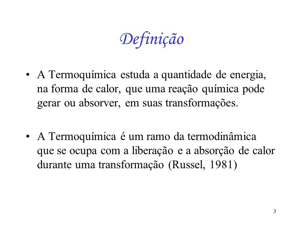 3 Definição A Termoquímica estuda a quantidade de energia, na forma de calor, que uma reação química pode gerar ou absorver, em suas transformações. A