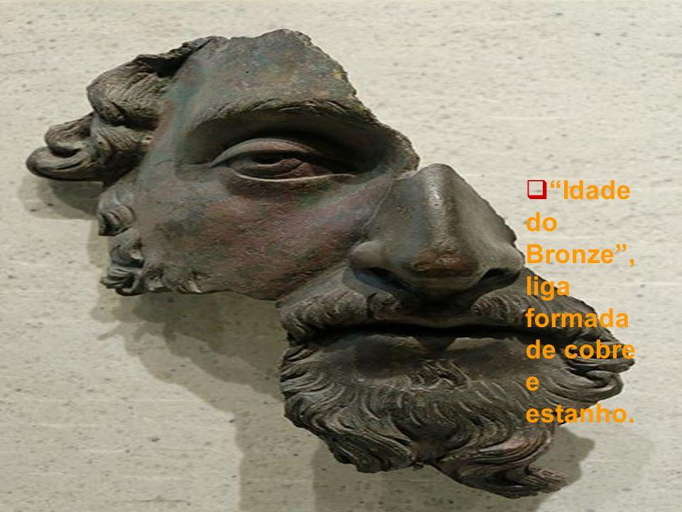 Idade do Bronze, liga formada de cobre e estanho.