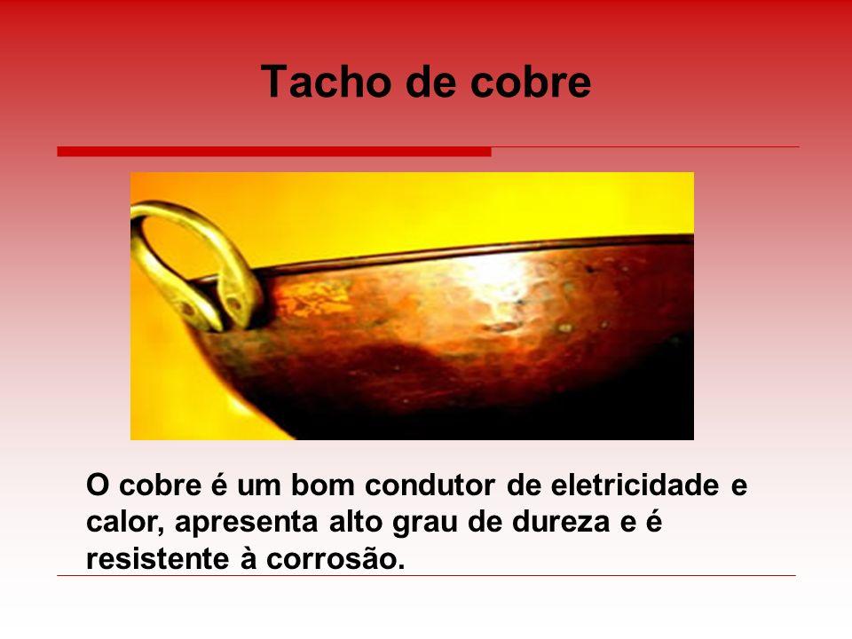Tacho de cobre O cobre é um bom condutor de eletricidade e calor, apresenta alto grau de dureza e é resistente à corrosão.