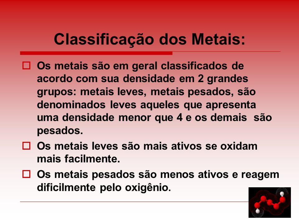 Classificação dos Metais: Os metais são em geral classificados de acordo com sua densidade em 2 grandes grupos: metais leves, metais pesados, são deno