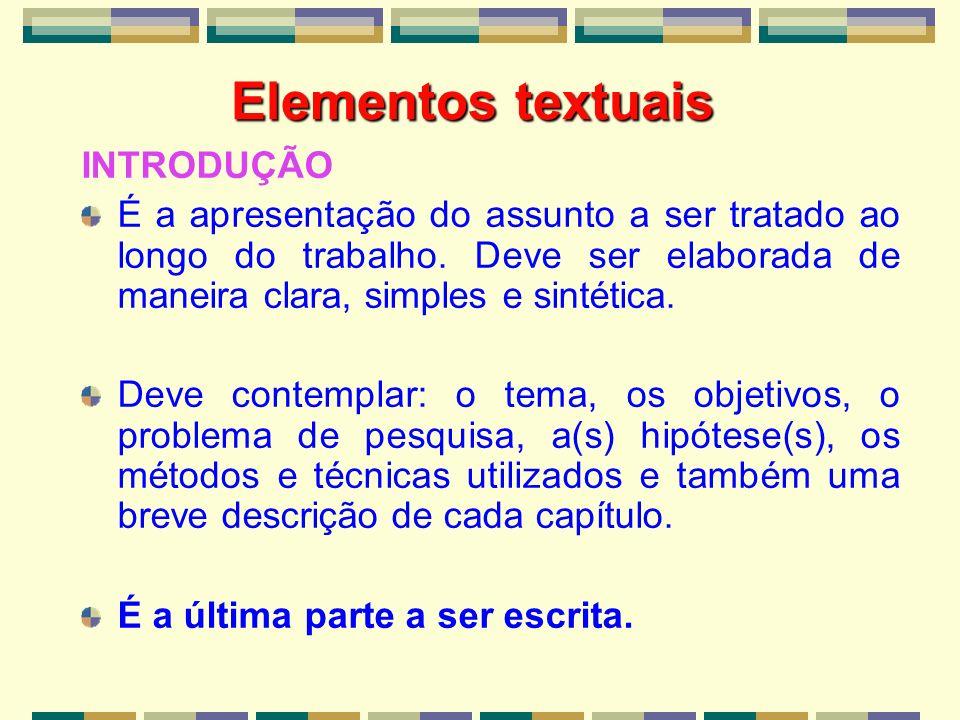 Elementos textuais INTRODUÇÃO É a apresentação do assunto a ser tratado ao longo do trabalho. Deve ser elaborada de maneira clara, simples e sintética