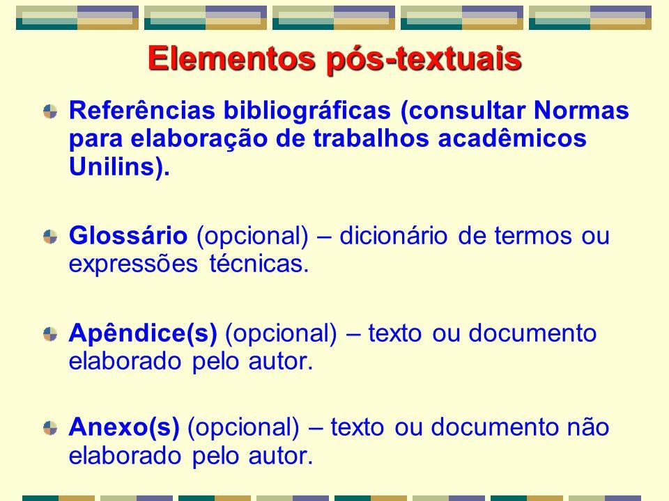 Referências bibliográficas (consultar Normas para elaboração de trabalhos acadêmicos Unilins). Glossário (opcional) – dicionário de termos ou expressõ