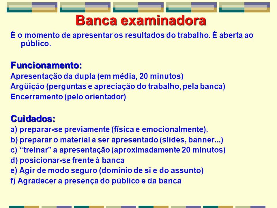 Banca examinadora É o momento de apresentar os resultados do trabalho. É aberta ao público.Funcionamento: Apresentação da dupla (em média, 20 minutos)