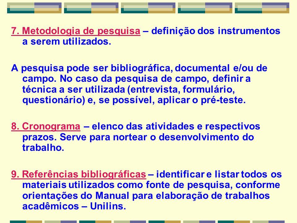 7. Metodologia de pesquisa – definição dos instrumentos a serem utilizados. A pesquisa pode ser bibliográfica, documental e/ou de campo. No caso da pe