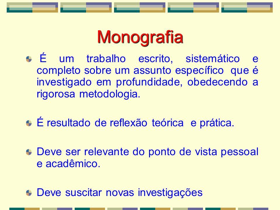 Monografia É um trabalho escrito, sistemático e completo sobre um assunto específico que é investigado em profundidade, obedecendo a rigorosa metodolo