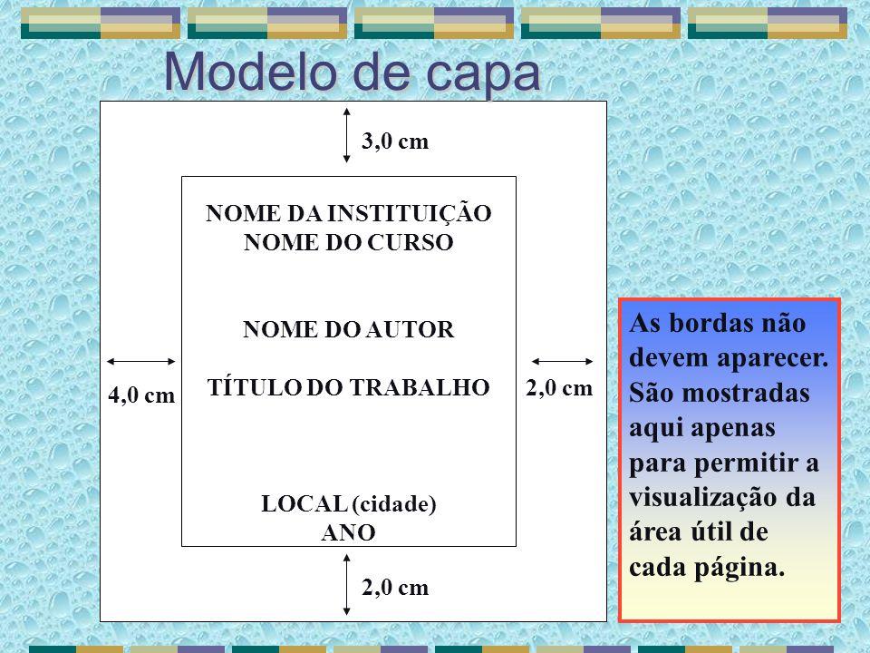 Modelo de capa NOME DA INSTITUIÇÃO NOME DO CURSO NOME DO AUTOR TÍTULO DO TRABALHO LOCAL (cidade) ANO 2,0 cm 4,0 cm 3,0 cm 2,0 cm As bordas não devem a