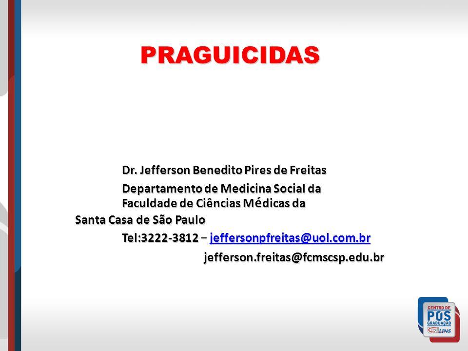 PRAGUICIDAS Dr. Jefferson Benedito Pires de Freitas Departamento de Medicina Social da Faculdade de Ciências M é dicas da Santa Casa de São Paulo Tel: