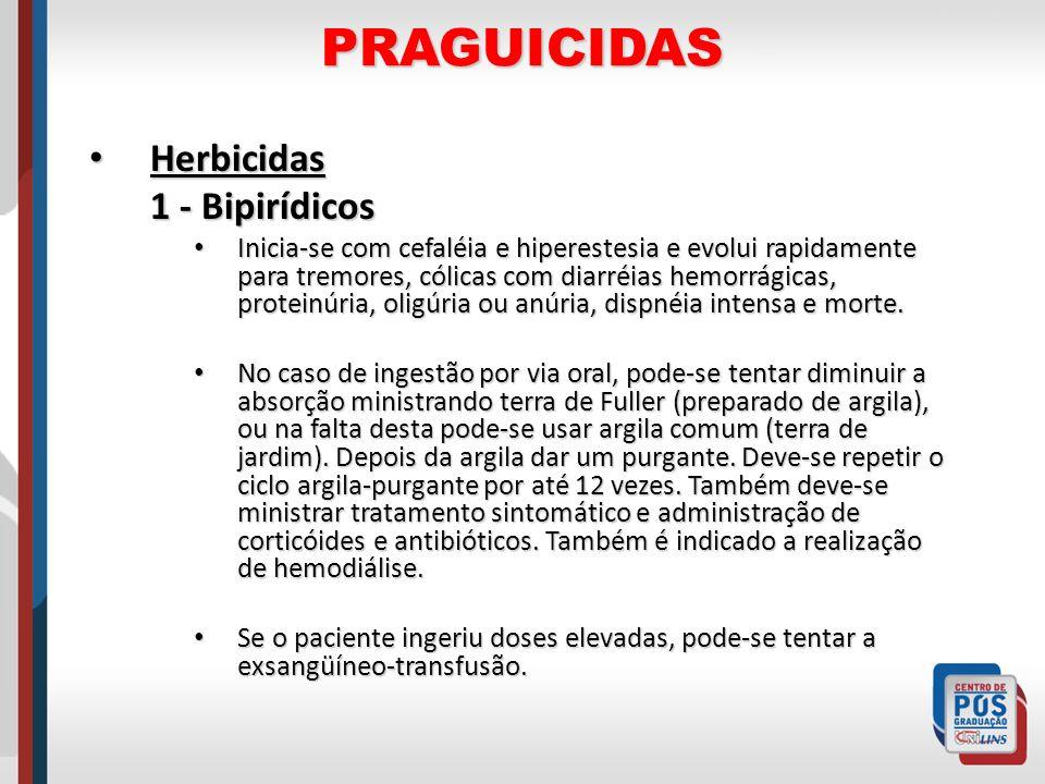 PRAGUICIDAS Herbicidas Herbicidas 1 - Bipirídicos Inicia-se com cefaléia e hiperestesia e evolui rapidamente para tremores, cólicas com diarréias hemo