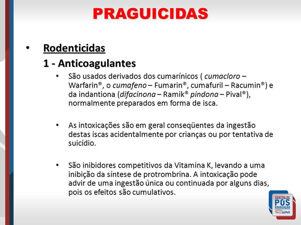 PRAGUICIDAS Rodenticidas Rodenticidas 1 - Anticoagulantes São usados derivados dos cumarínicos ( cumacloro – Warfarin®, o cumafeno – Fumarin®, cumafur