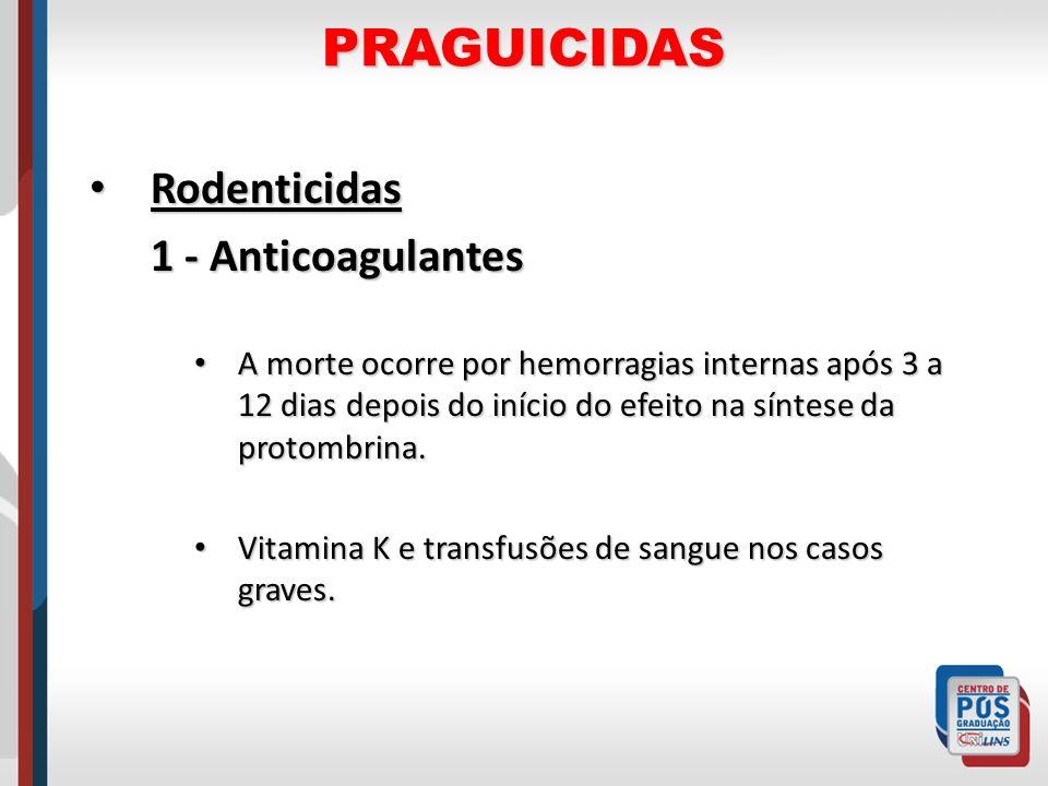 PRAGUICIDAS Rodenticidas Rodenticidas 1 - Anticoagulantes A morte ocorre por hemorragias internas após 3 a 12 dias depois do início do efeito na sínte