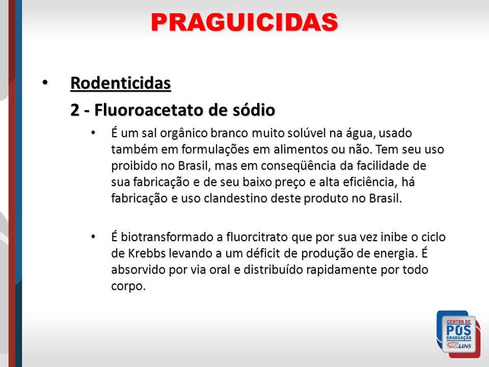 PRAGUICIDAS Rodenticidas Rodenticidas 2 - Fluoroacetato de sódio É um sal orgânico branco muito solúvel na água, usado também em formulações em alimen