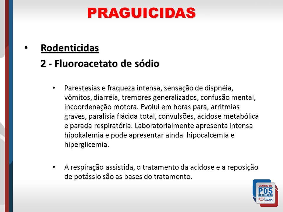 PRAGUICIDAS Rodenticidas Rodenticidas 2 - Fluoroacetato de sódio Parestesias e fraqueza intensa, sensação de dispnéia, vômitos, diarréia, tremores gen