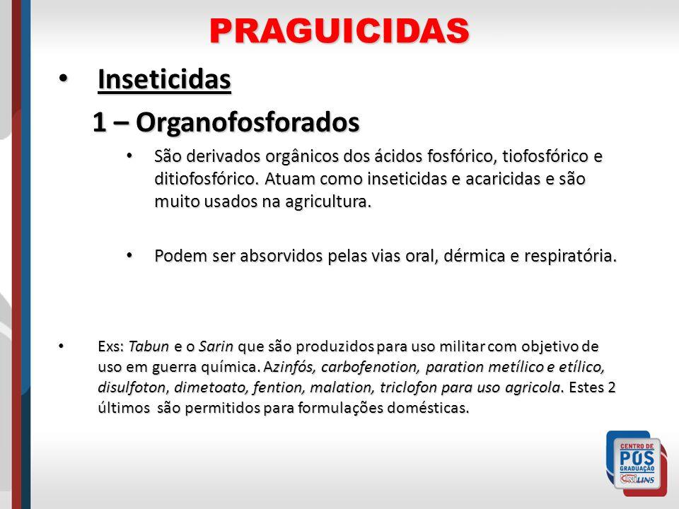 PRAGUICIDAS Inseticidas Inseticidas 1 – Organofosforados São derivados orgânicos dos ácidos fosfórico, tiofosfórico e ditiofosfórico. Atuam como inset