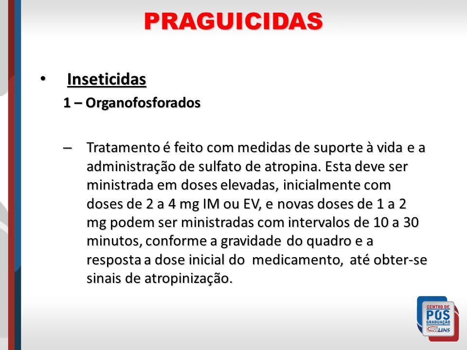 PRAGUICIDAS Inseticidas Inseticidas 1 – Organofosforados – Tratamento é feito com medidas de suporte à vida e a administração de sulfato de atropina.