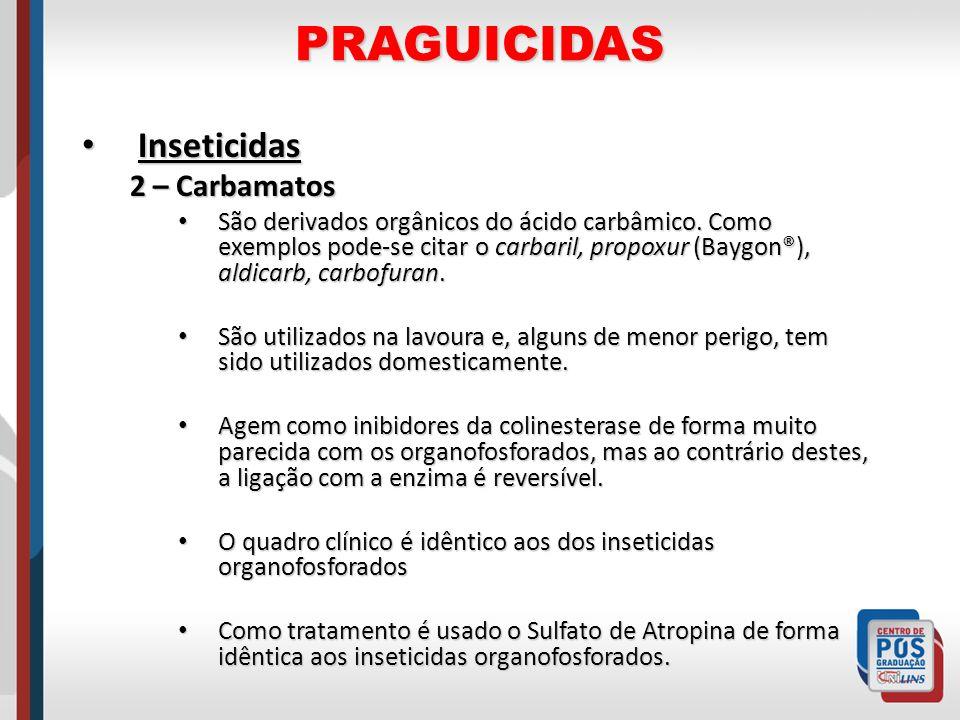 PRAGUICIDAS Inseticidas Inseticidas 2 – Carbamatos São derivados orgânicos do ácido carbâmico. Como exemplos pode-se citar o carbaril, propoxur (Baygo