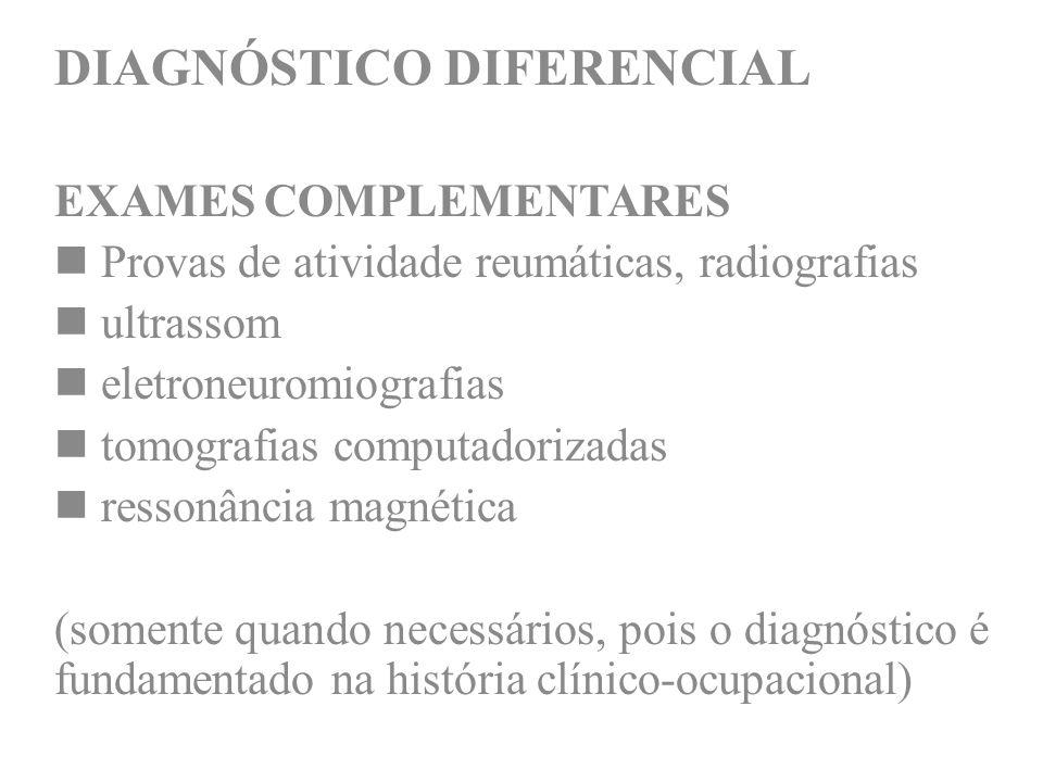 DIAGNÓSTICO DIFERENCIAL EXAMES COMPLEMENTARES Provas de atividade reumáticas, radiografias ultrassom eletroneuromiografias tomografias computadorizada