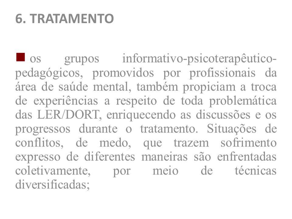 6. TRATAMENTO os grupos informativo-psicoterapêutico- pedagógicos, promovidos por profissionais da área de saúde mental, também propiciam a troca de e