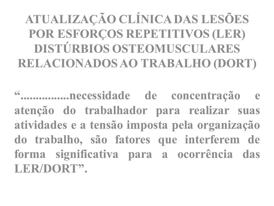 ATUALIZAÇÃO CLÍNICA DAS LESÕES POR ESFORÇOS REPETITIVOS (LER) DISTÚRBIOS OSTEOMUSCULARES RELACIONADOS AO TRABALHO (DORT)................necessidade de