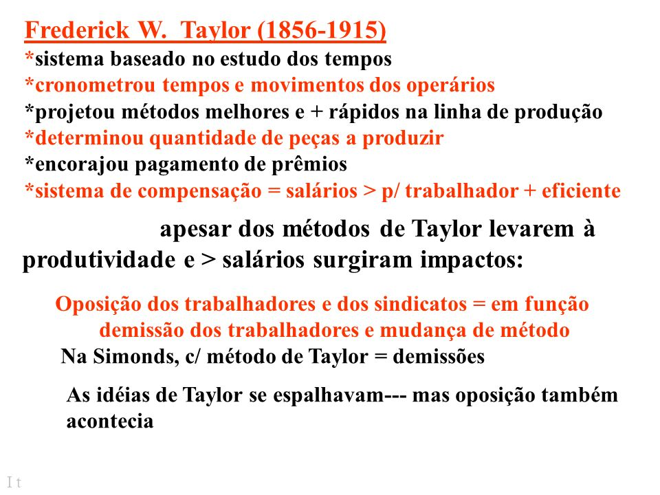 I t Surgiu - necessidade aumentar a produtividade EUA - séc. 20, carência de m.o. necessidade de melhorar a eficiência Frederick W. Taylor, Henry L. G