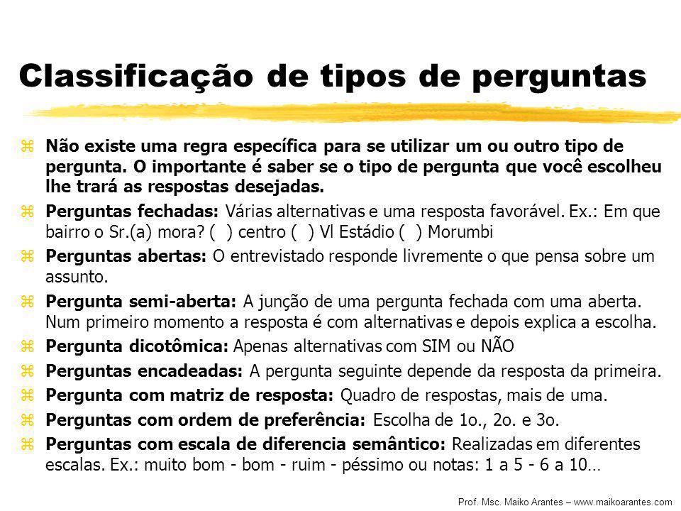 Prof. Msc. Maiko Arantes – www.maikoarantes.com Classificação de tipos de perguntas zNão existe uma regra específica para se utilizar um ou outro tipo