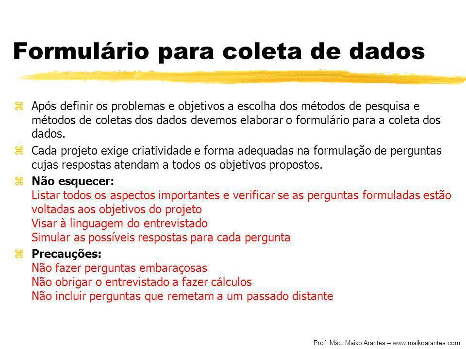 Prof. Msc. Maiko Arantes – www.maikoarantes.com Formulário para coleta de dados zApós definir os problemas e objetivos a escolha dos métodos de pesqui