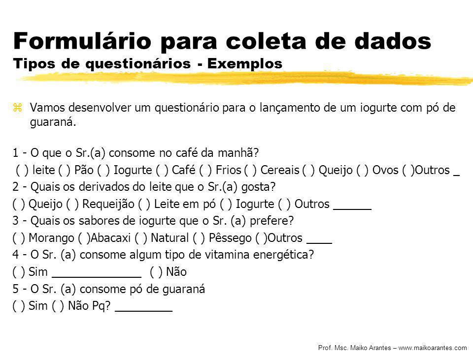 Prof. Msc. Maiko Arantes – www.maikoarantes.com Formulário para coleta de dados Tipos de questionários - Exemplos zVamos desenvolver um questionário p