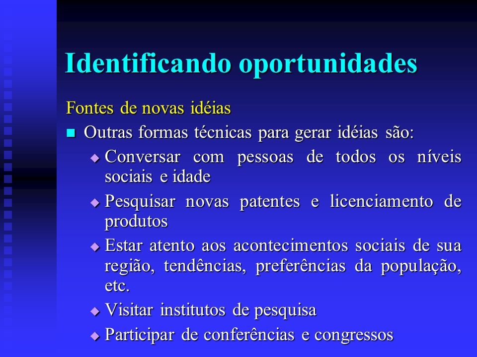 Identificando oportunidades Fontes de novas idéias Outras formas técnicas para gerar idéias são: Outras formas técnicas para gerar idéias são: Convers
