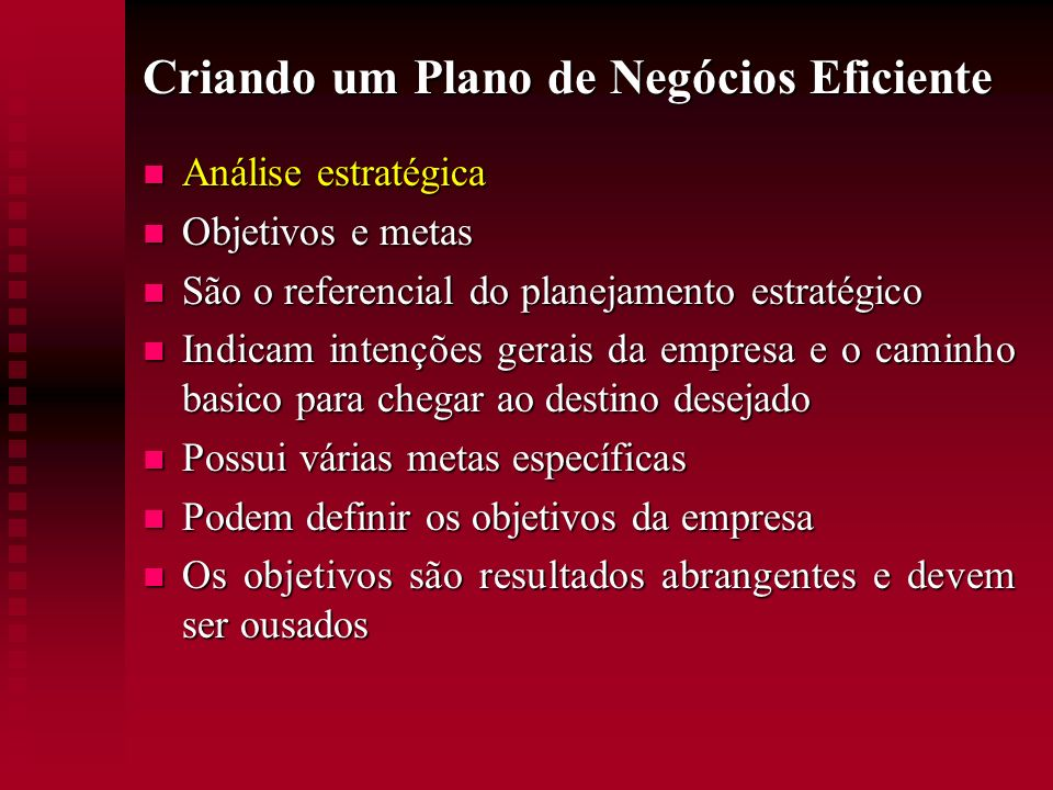 Criando um Plano de Negócios Eficiente Análise estratégica Análise estratégica Objetivos e metas Objetivos e metas São o referencial do planejamento e