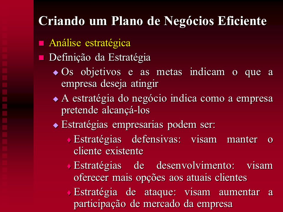 Criando um Plano de Negócios Eficiente Análise estratégica Análise estratégica Definição da Estratégia Definição da Estratégia Os objetivos e as metas