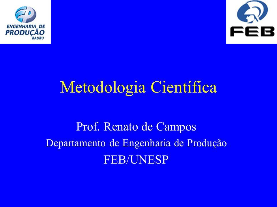 Metodologia Científica Prof. Renato de Campos Departamento de Engenharia de Produção FEB/UNESP