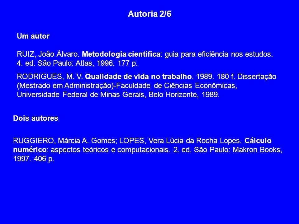 Autoria 2/6 Um autor RUIZ, João Álvaro. Metodologia científica: guia para eficiência nos estudos. 4. ed. São Paulo: Atlas, 1996. 177 p. RODRIGUES, M.
