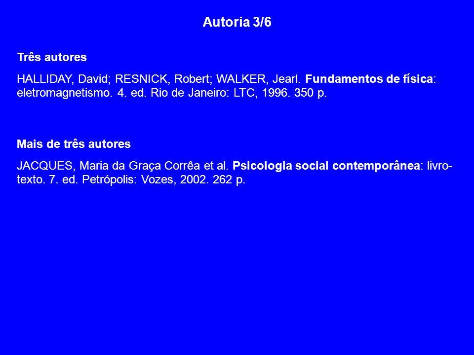 Autoria 3/6 Três autores HALLIDAY, David; RESNICK, Robert; WALKER, Jearl. Fundamentos de física: eletromagnetismo. 4. ed. Rio de Janeiro: LTC, 1996. 3