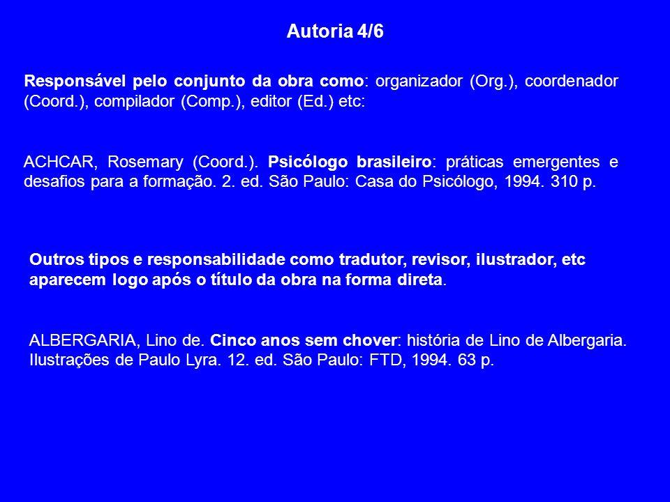 Autoria 4/6 Responsável pelo conjunto da obra como: organizador (Org.), coordenador (Coord.), compilador (Comp.), editor (Ed.) etc: ACHCAR, Rosemary (