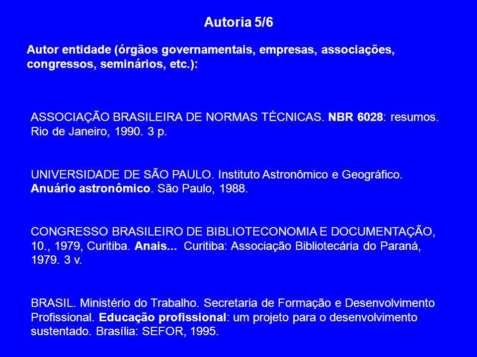 Autoria 5/6 Autor entidade (órgãos governamentais, empresas, associações, congressos, seminários, etc.): ASSOCIAÇÃO BRASILEIRA DE NORMAS TÉCNICAS. NBR