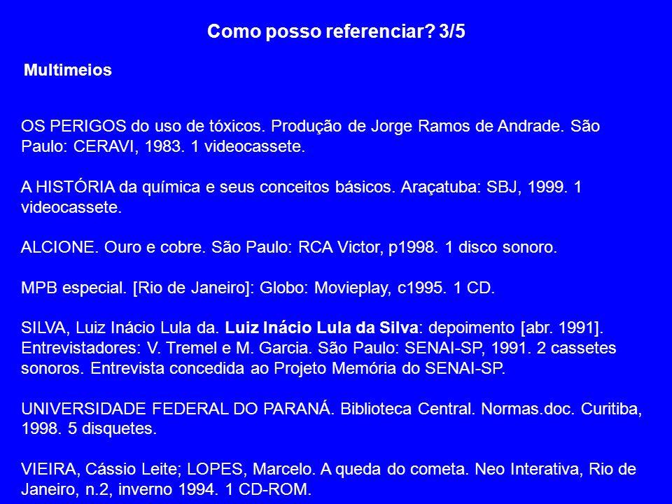 Como posso referenciar? 3/5 Multimeios OS PERIGOS do uso de tóxicos. Produção de Jorge Ramos de Andrade. São Paulo: CERAVI, 1983. 1 videocassete. A HI