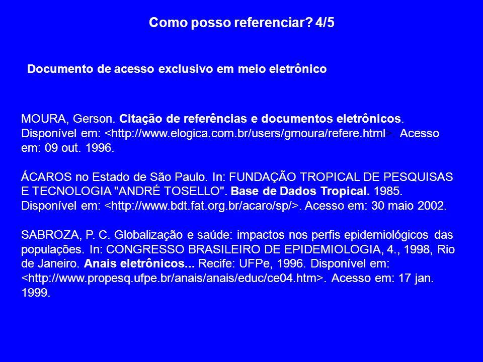 Como posso referenciar? 4/5 Documento de acesso exclusivo em meio eletrônico MOURA, Gerson. Citação de referências e documentos eletrônicos. Disponíve