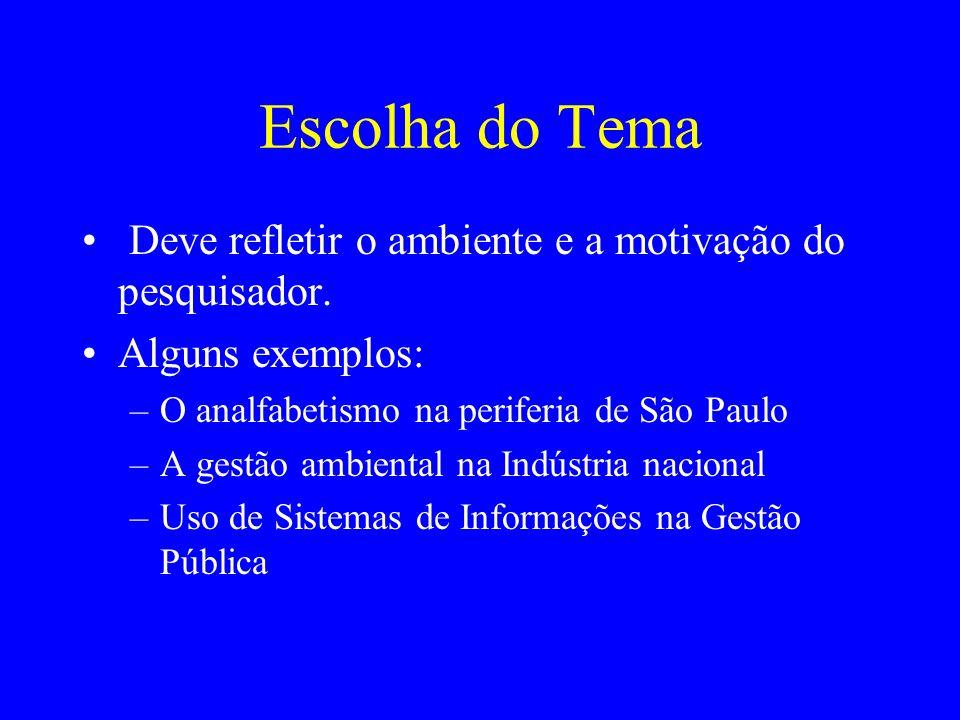 Escolha do Tema Deve refletir o ambiente e a motivação do pesquisador. Alguns exemplos: –O analfabetismo na periferia de São Paulo –A gestão ambiental