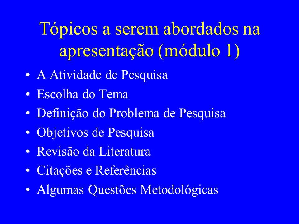 Tópicos a serem abordados na apresentação (módulo 1) A Atividade de Pesquisa Escolha do Tema Definição do Problema de Pesquisa Objetivos de Pesquisa R