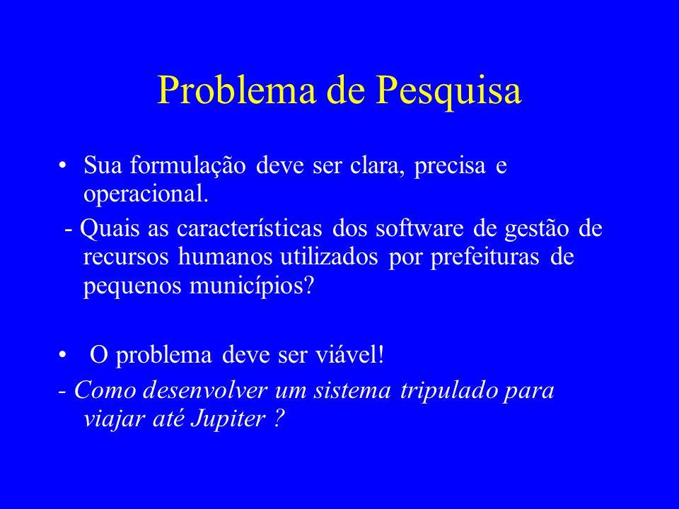 Problema de Pesquisa Sua formulação deve ser clara, precisa e operacional. - Quais as características dos software de gestão de recursos humanos utili