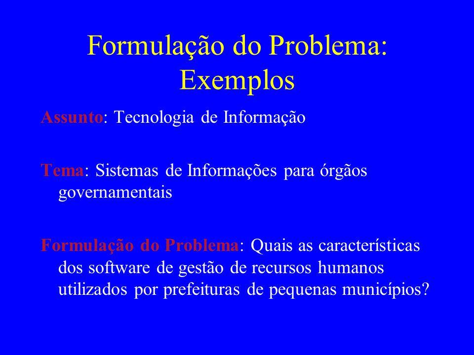 Formulação do Problema: Exemplos Assunto: Tecnologia de Informação Tema: Sistemas de Informações para órgãos governamentais Formulação do Problema: Qu