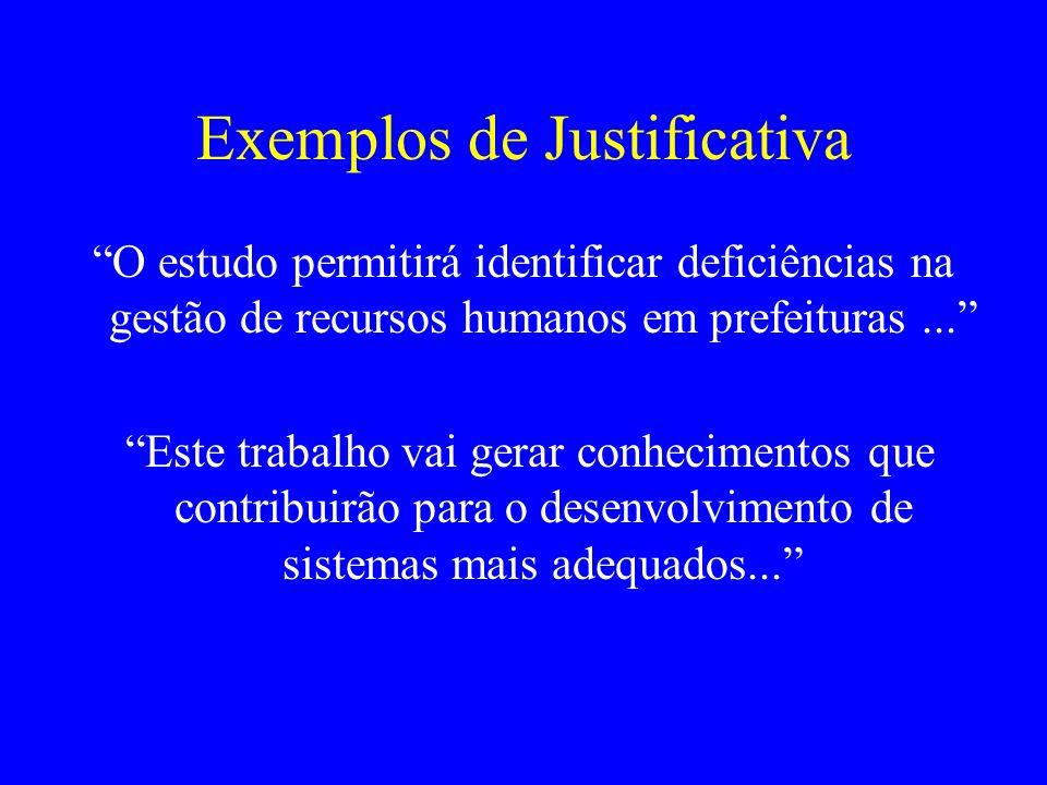 Exemplos de Justificativa O estudo permitirá identificar deficiências na gestão de recursos humanos em prefeituras... Este trabalho vai gerar conhecim