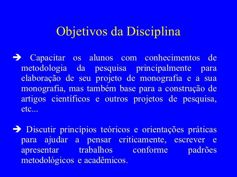 Objetivos da Disciplina Capacitar os alunos com conhecimentos de metodologia da pesquisa principalmente para elaboração de seu projeto de monografia e