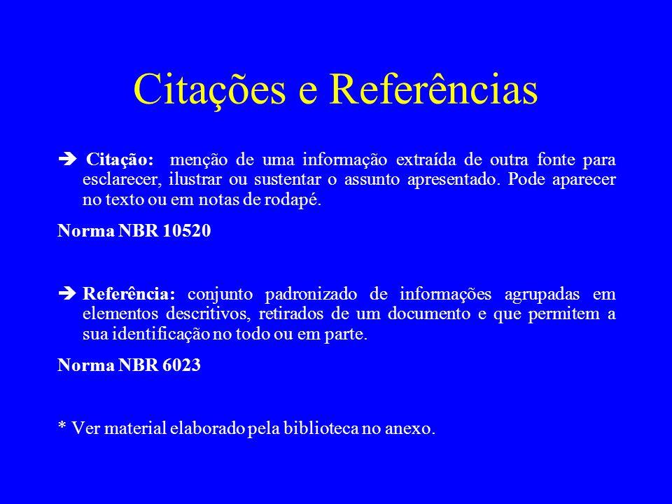 Citações e Referências Citação: menção de uma informação extraída de outra fonte para esclarecer, ilustrar ou sustentar o assunto apresentado. Pode ap
