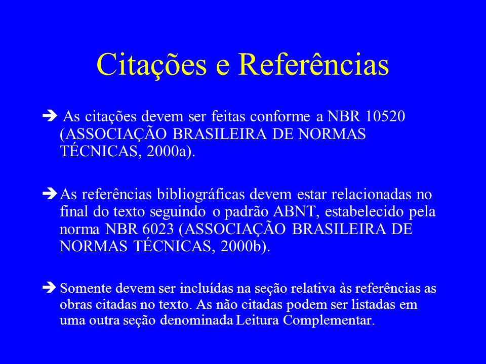 Citações e Referências As citações devem ser feitas conforme a NBR 10520 (ASSOCIAÇÃO BRASILEIRA DE NORMAS TÉCNICAS, 2000a). As referências bibliográfi