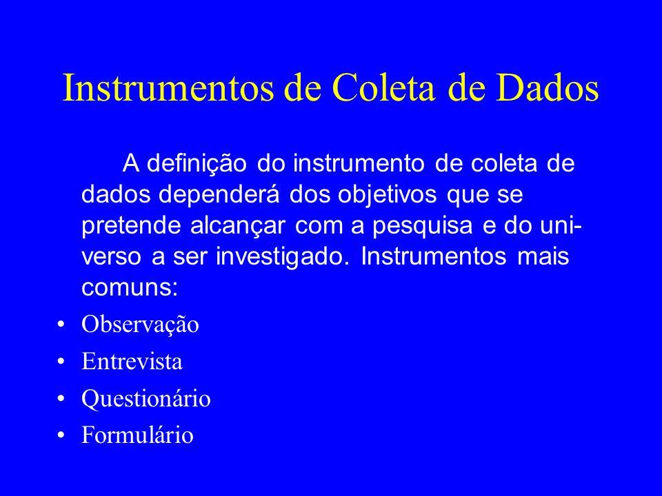 Instrumentos de Coleta de Dados A definição do instrumento de coleta de dados dependerá dos objetivos que se pretende alcançar com a pesquisa e do uni