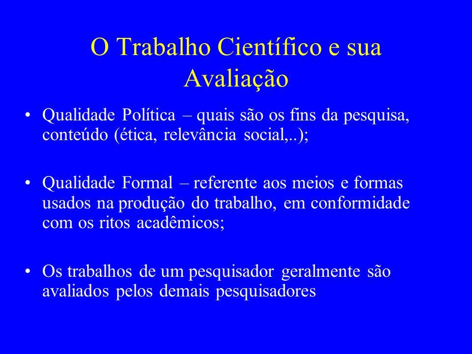 O Trabalho Científico e sua Avaliação Qualidade Política – quais são os fins da pesquisa, conteúdo (ética, relevância social,..); Qualidade Formal – r