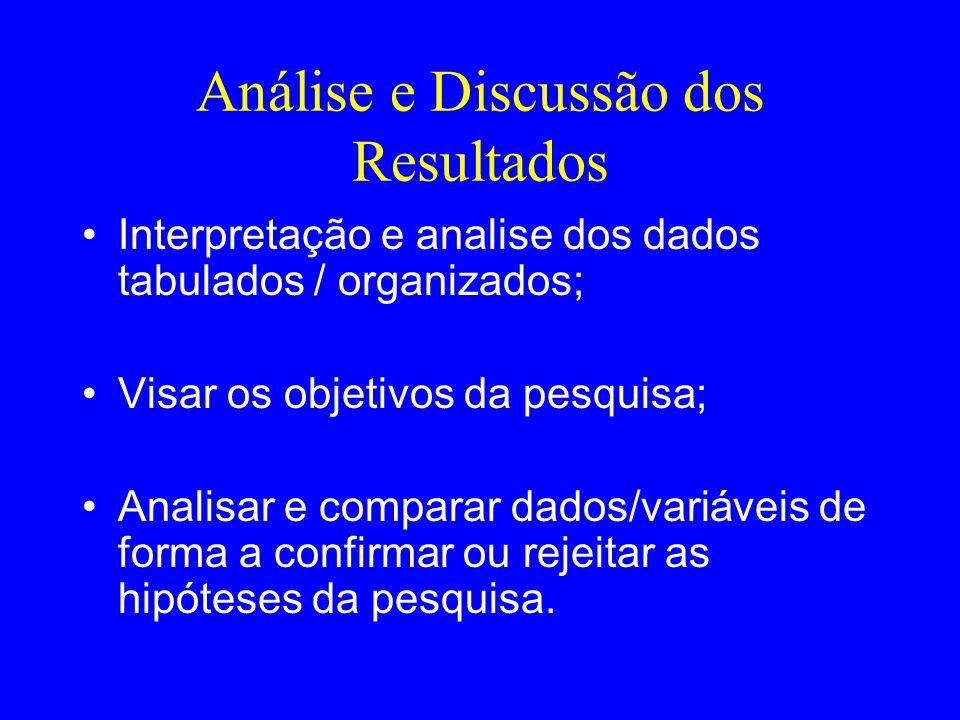 Análise e Discussão dos Resultados Interpretação e analise dos dados tabulados / organizados; Visar os objetivos da pesquisa; Analisar e comparar dado