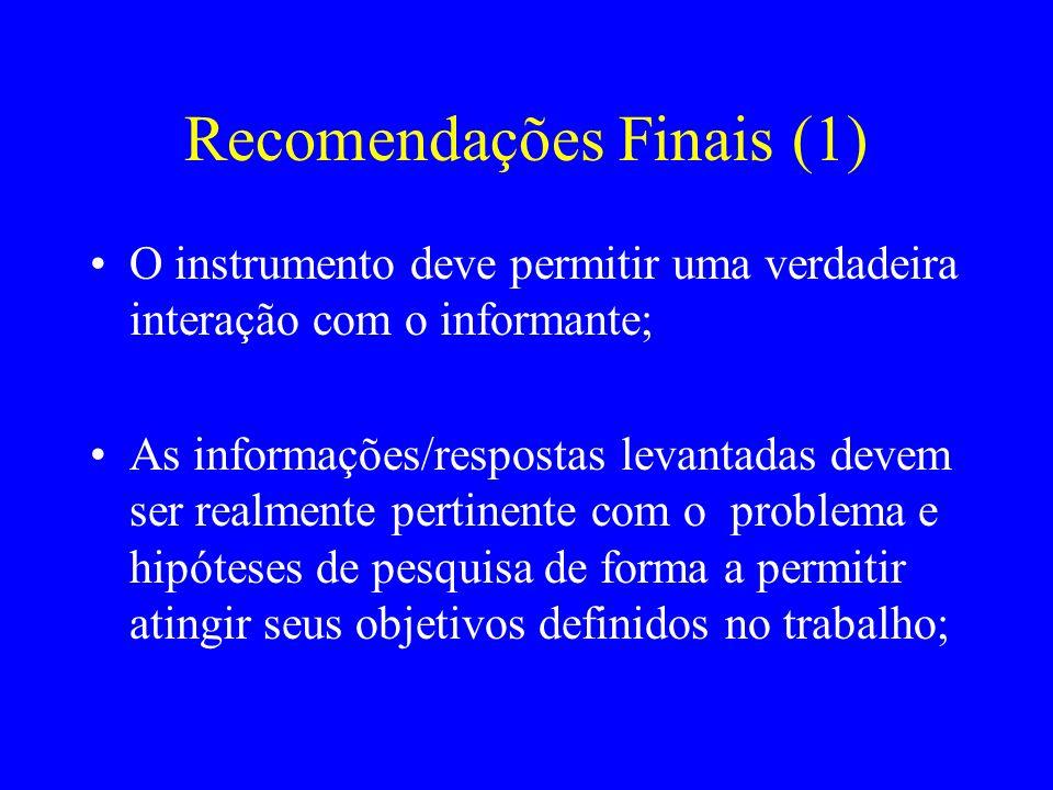 Recomendações Finais (1) O instrumento deve permitir uma verdadeira interação com o informante; As informações/respostas levantadas devem ser realment